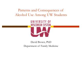Patterns and Consequences of  Alcohol Use Among UW Students