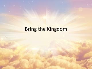 Bring the Kingdom