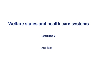 Welfare states and health care systems  Lecture 2
