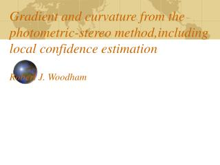 Gradient and curvature from the photometric-stereo method,including local confidence estimation  Robert J. Woodham