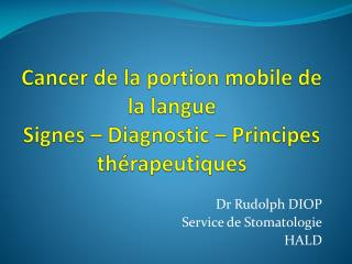 Cancer de la portion mobile de la langue Signes – Diagnostic – Principes thérapeutiques