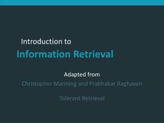 Adapted from Christopher Manning and Prabhakar Raghavan Tolerant Retrieval