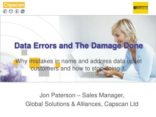 Data Errors and The Damage Done Why mistakes in name and address data upset  customers and how to stop doing it.