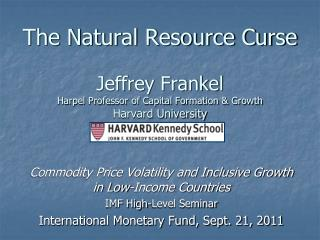 The Natural Resource Curse Jeffrey Frankel Harpel Professor of Capital Formation & Growth Harvard University