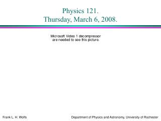 Physics 121. Thursday, March 6, 2008.