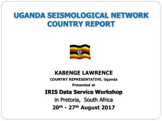 KABENGE LAWRENCE COUNTRY REPRESENTATIVE, Uganda Presented at  IRIS Data Service Workshop