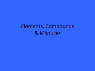 Elements, Compounds & Mixtures