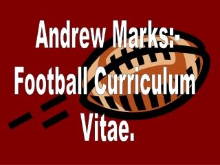Andrew Marks:- Football Curriculum  Vitae.
