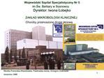 Wojew dzki Szpital Specjalistyczny Nr 5 im Sw. Barbary w Sosnowcu  Dyrektor: Iwona Lobejko   ZAKLAD MIKROBIOLOGII KLINIC