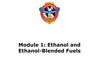 Module 1: Ethanol and  Ethanol-Blended Fuels