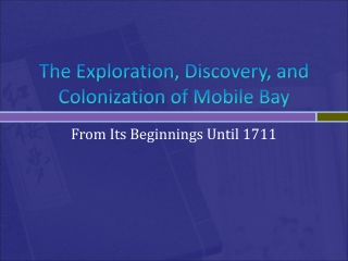 The Exploration, Discovery, and Colonization of Mobile Bay