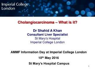 Cholangiocarcinoma – What is it?  Dr Shahid A Khan Consultant Liver Specialist St Mary's Hospital