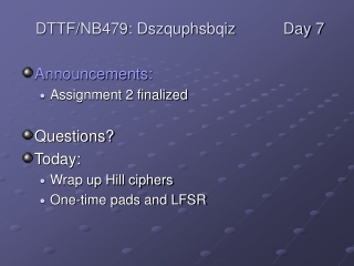 Announcements: Assignment 2 finalized Questions? Today:  Wrap up Hill ciphers