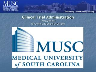 Clinical Trial Administration Presented by: Jill Griffith and Shannon Condon