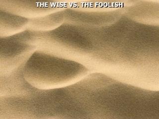 THE WISE VS. THE FOOLISH