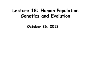 Lecture 18: Human Population Genetics and Evolution
