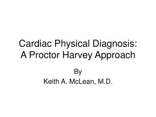 Cardiac Physical Diagnosis: A Proctor Harvey Approach