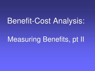 Benefit-Cost Analysis: Measuring Benefits,  pt  II