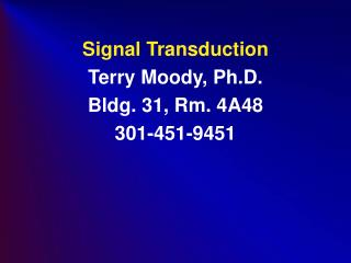 Signal Transduction Terry Moody, Ph.D. Bldg. 31, Rm. 4A48 301-451-9451