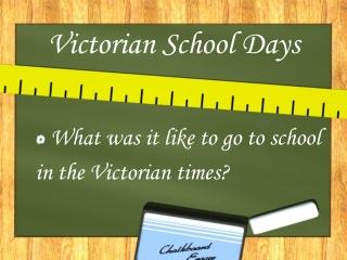 Victorian School Days