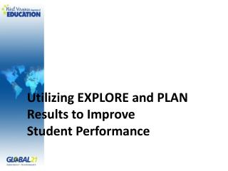 Utilizing EXPLORE and PLAN Results to Improve  Student Performance