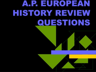 A.P. EUROPEAN HISTORY REVIEW QUESTIONS