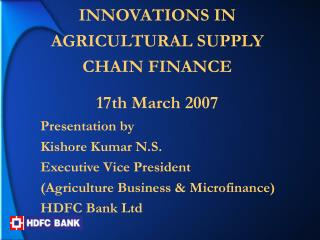 INNOVATIONS IN AGRICULTURAL SUPPLY CHAIN FINANCE 17th March 2007