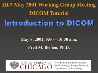HL7 May 2001 Working Group Meeting DICOM Tutorial Introduction to DICOM