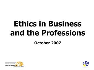 Ethics in Business and the Professions October 2007