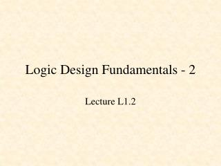 Logic Design Fundamentals - 2