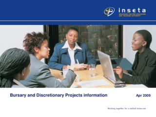 Bursary and Discretionary Projects information                        Apr 2009