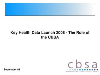 Key Health Data Launch 2008 - The Role of the CBSA