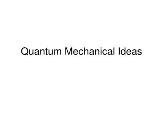 Quantum Mechanical Ideas