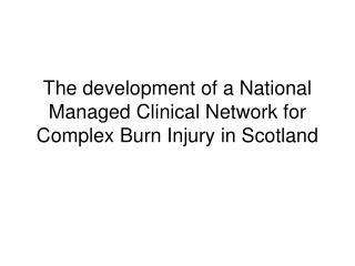 The development of a National Managed Clinical Network for Complex Burn Injury in Scotland