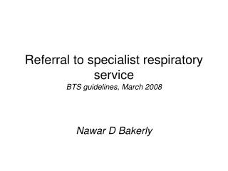 Referral to specialist respiratory service BTS guidelines, March 2008