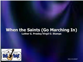 When the Saints (Go Marching In) Luther G. Presley/Virgil O. Stamps
