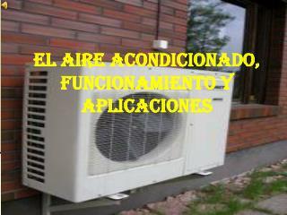 EL AIRE ACONDICIONADO,  FUNCIONAMIENTO Y APLICACIONES
