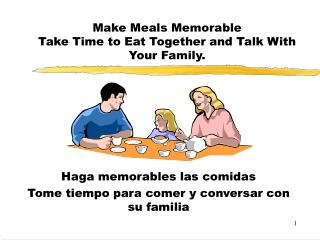 Make Meals Memorable Take Time to Eat Together and Talk With Your Family.