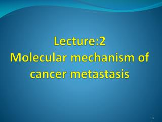 Lecture:2 Molecular mechanism of cancer metastasis