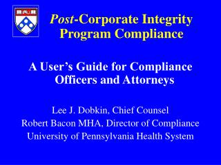 Post -Corporate Integrity 	Program Compliance A User's Guide for Compliance Officers and Attorneys Lee J. Dobkin, Chie