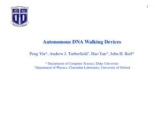 Autonomous DNA Walking Devices   Peng Yin, Andrew J. Turberfield , Hao Yan, John H. Reif   Department of Computer Scienc