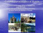 Cultural characteristics of Russia.