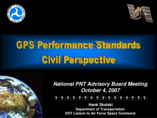 National PNT Advisory Board Meeting October 4, 2007 s s s s s s s s s s s s s s s s Hank Skalski