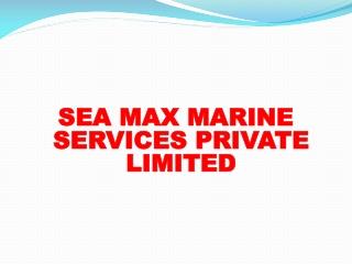 SEA MAX MARINE SERVICES PRIVATE  LIMITED