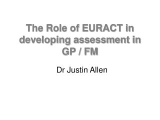 The Role of EURACT in developing assessment in GP / FM