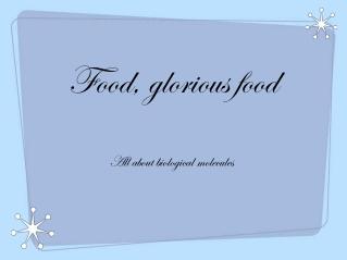 Food, glorious food