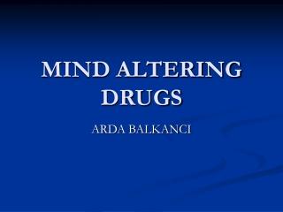 MIND ALTERING DRUGS