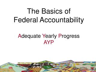 The Basics of Federal Accountability  Adequate Yearly Progress  AYP