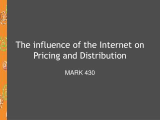The influence of the Internet on Pricing and Distribution