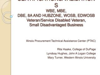 CERTIFICATIONS/VALIDATIONS WBE, MBE,  DBE, 8A AND HUBZONE, WOSB, EDWOSB Veteran/Service Disabled Veteran,  Small Disadva